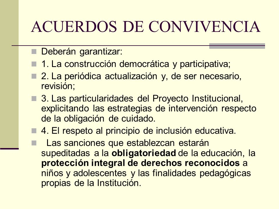 ACUERDOS DE CONVIVENCIA Deberán garantizar: 1. La construcción democrática y participativa; 2. La periódica actualización y, de ser necesario, revisió