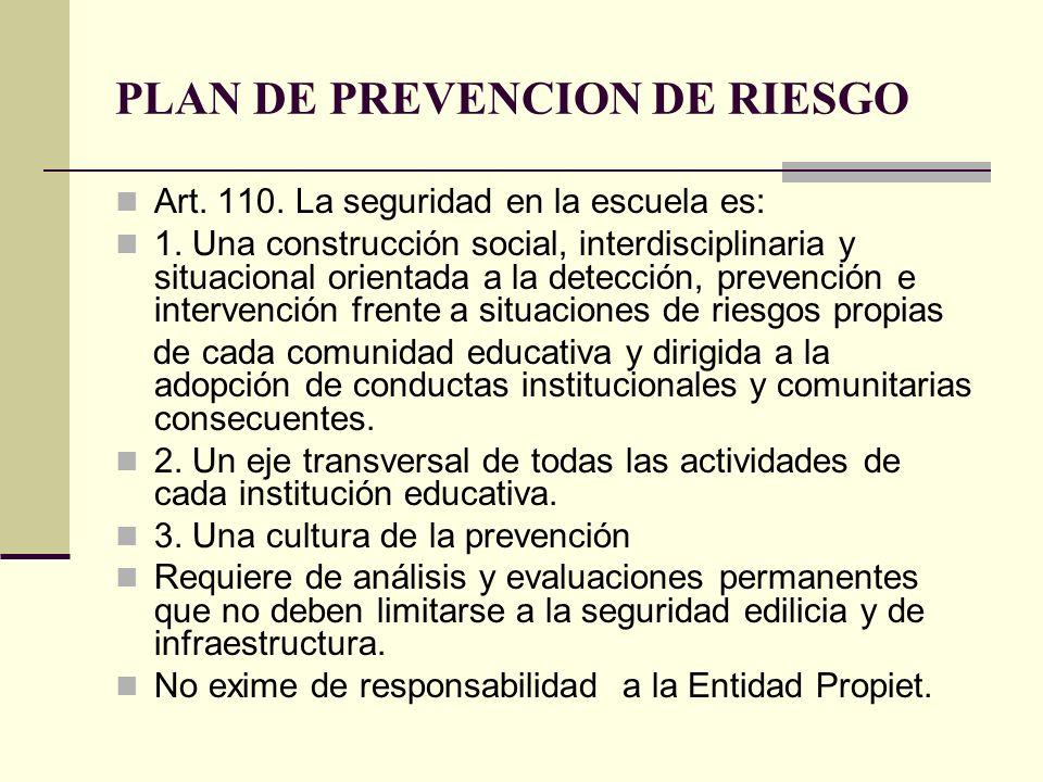 PLAN DE PREVENCION DE RIESGO Art. 110. La seguridad en la escuela es: 1. Una construcción social, interdisciplinaria y situacional orientada a la dete