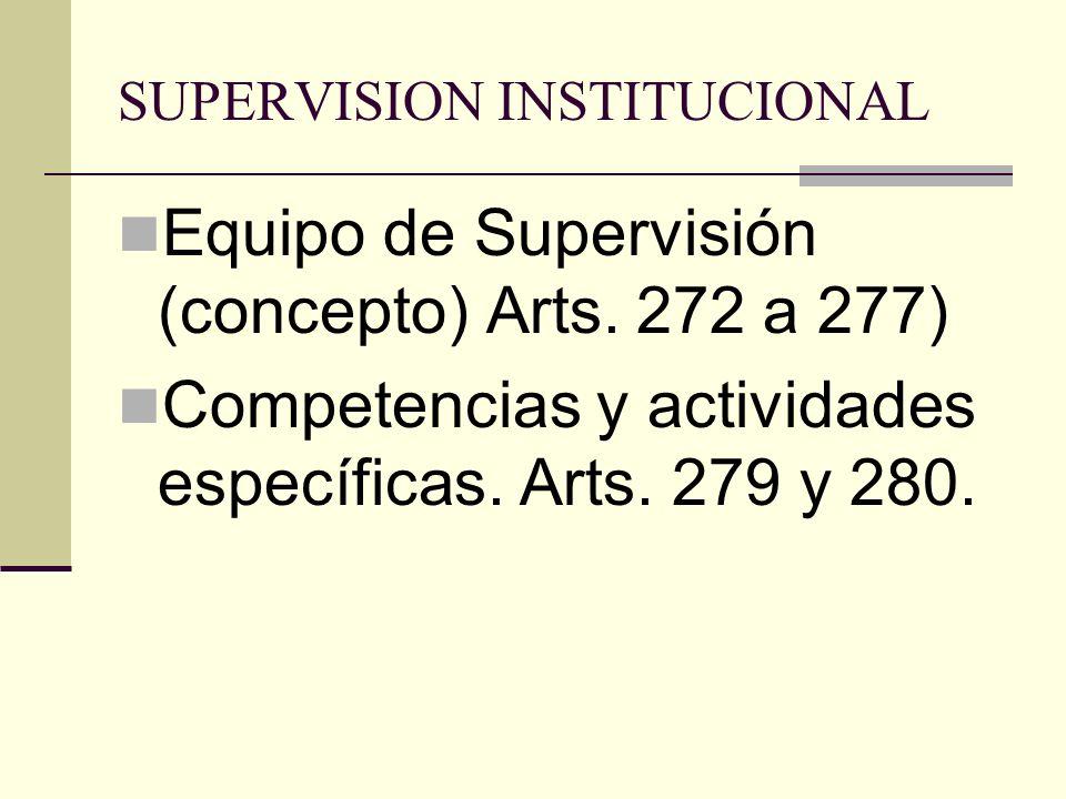 SUPERVISION INSTITUCIONAL Equipo de Supervisión (concepto) Arts. 272 a 277) Competencias y actividades específicas. Arts. 279 y 280.