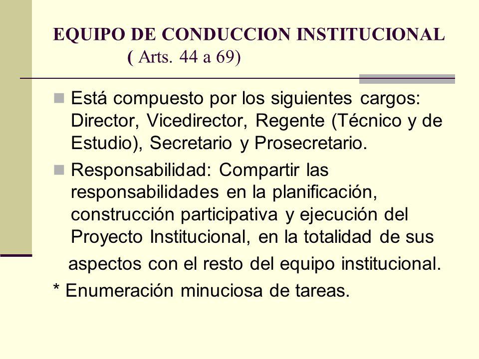 EQUIPO DE CONDUCCION INSTITUCIONAL ( Arts. 44 a 69) Está compuesto por los siguientes cargos: Director, Vicedirector, Regente (Técnico y de Estudio),