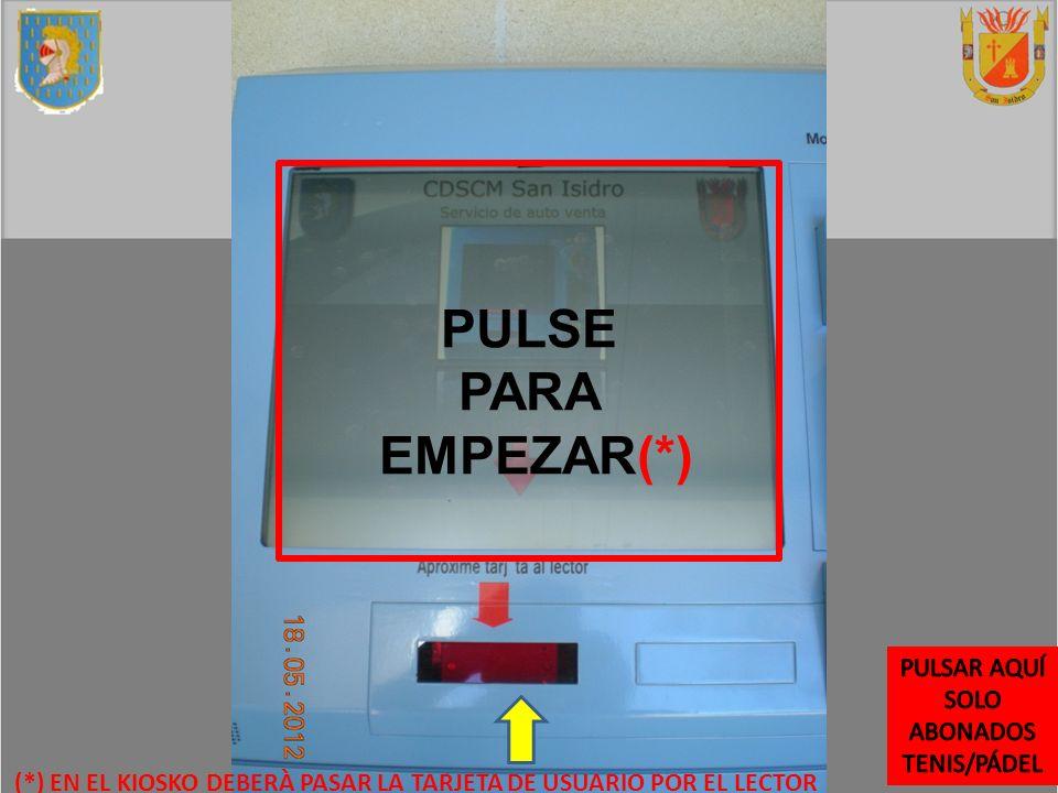PULSE PARA EMPEZAR(*) (*) EN EL KIOSKO DEBERÀ PASAR LA TARJETA DE USUARIO POR EL LECTOR