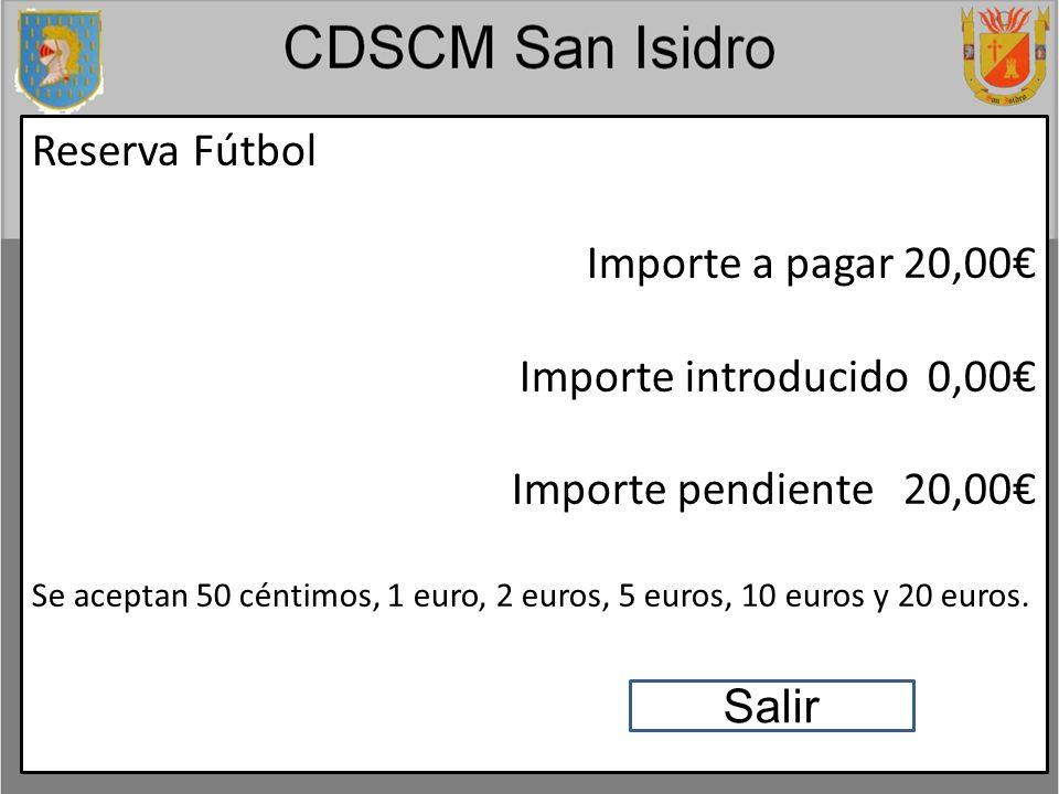 Reserva Fútbol Importe a pagar 20,00 Importe introducido 0,00 Importe pendiente 20,00 Se aceptan 50 céntimos, 1 euro, 2 euros, 5 euros, 10 euros y 20 euros.
