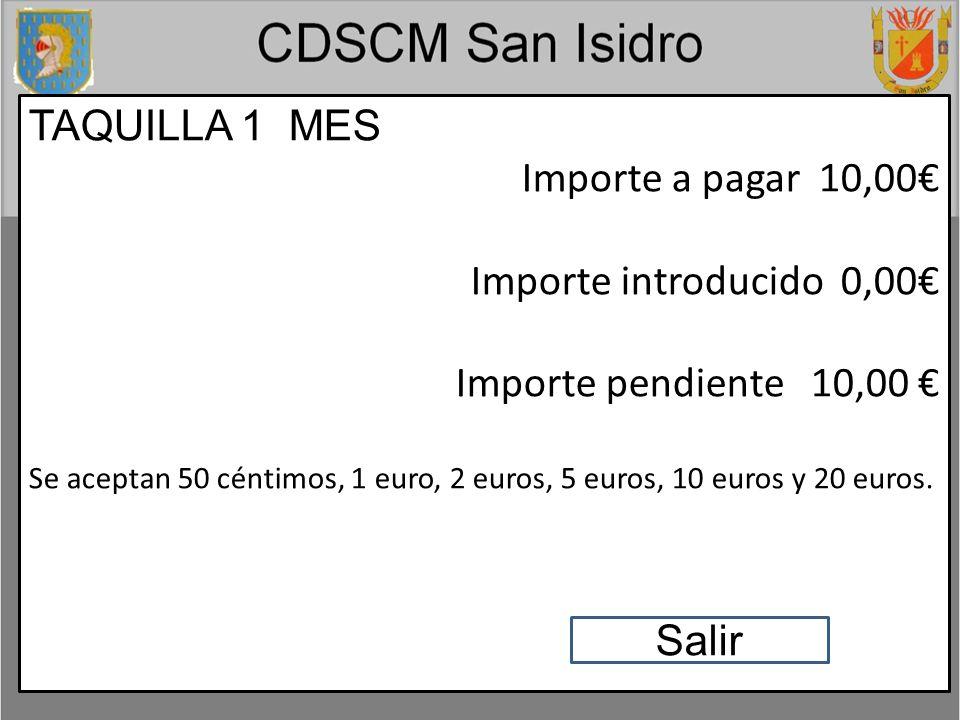 TAQUILLA 1 MES Importe a pagar 10,00 Importe introducido 0,00 Importe pendiente 10,00 Se aceptan 50 céntimos, 1 euro, 2 euros, 5 euros, 10 euros y 20 euros.