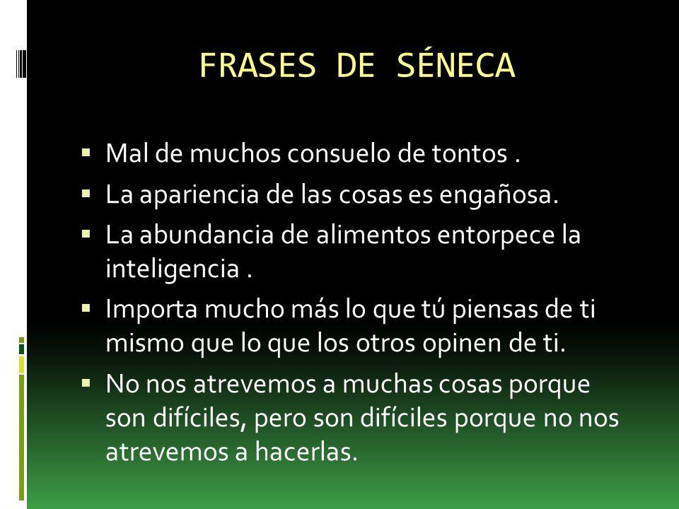 SÉNECA Lucio Anneo Séneca nació en Córdoba -4.a.C., llamado Séneca el Joven fue un filósofo, político, orador y escritor romano conocido por sus obras de carácter moralista.