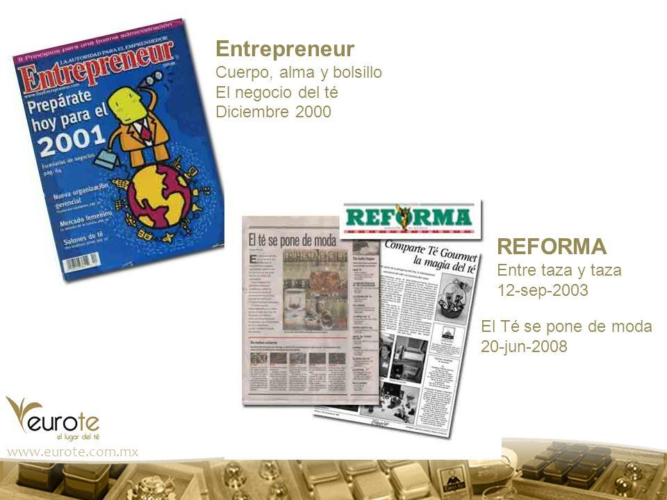 www.eurote.com.mx Entrepreneur Cuerpo, alma y bolsillo El negocio del té Diciembre 2000 REFORMA Entre taza y taza 12-sep-2003 El Té se pone de moda 20