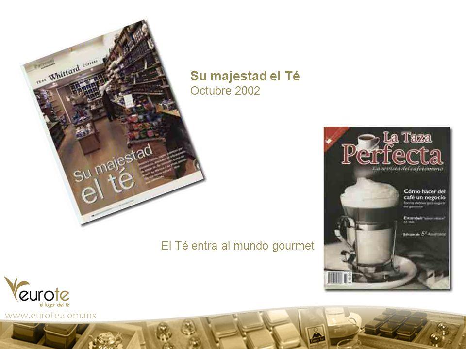 www.eurote.com.mx Su majestad el Té Octubre 2002 El Té entra al mundo gourmet