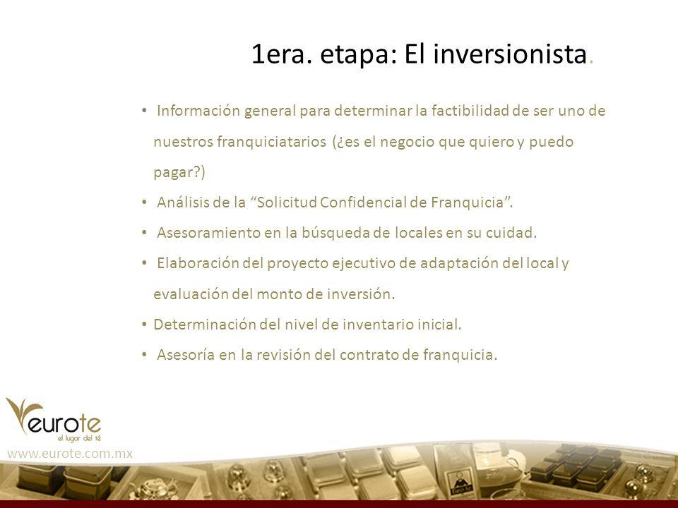 www.eurote.com.mx 1era. etapa: El inversionista. Información general para determinar la factibilidad de ser uno de nuestros franquiciatarios (¿es el n