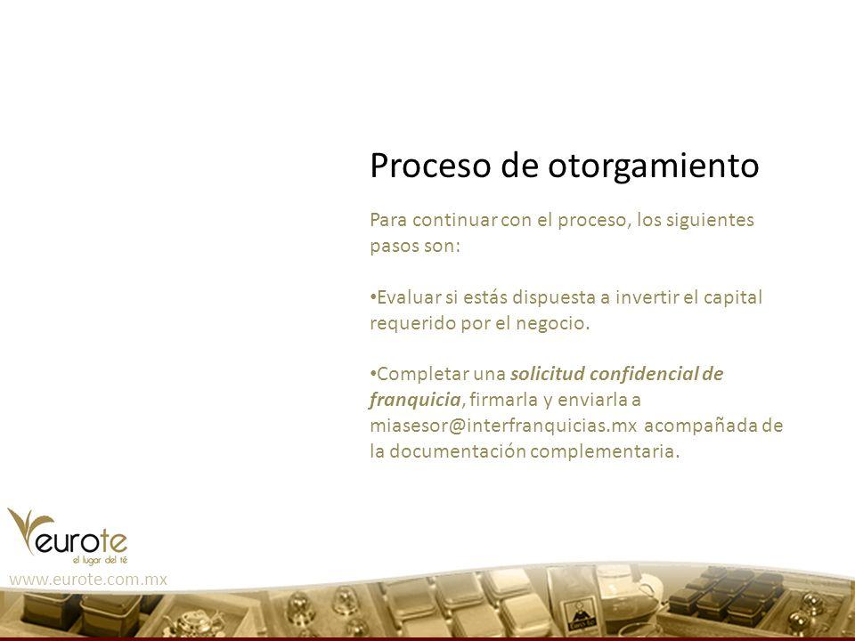 Proceso de otorgamiento Para continuar con el proceso, los siguientes pasos son: Evaluar si estás dispuesta a invertir el capital requerido por el neg
