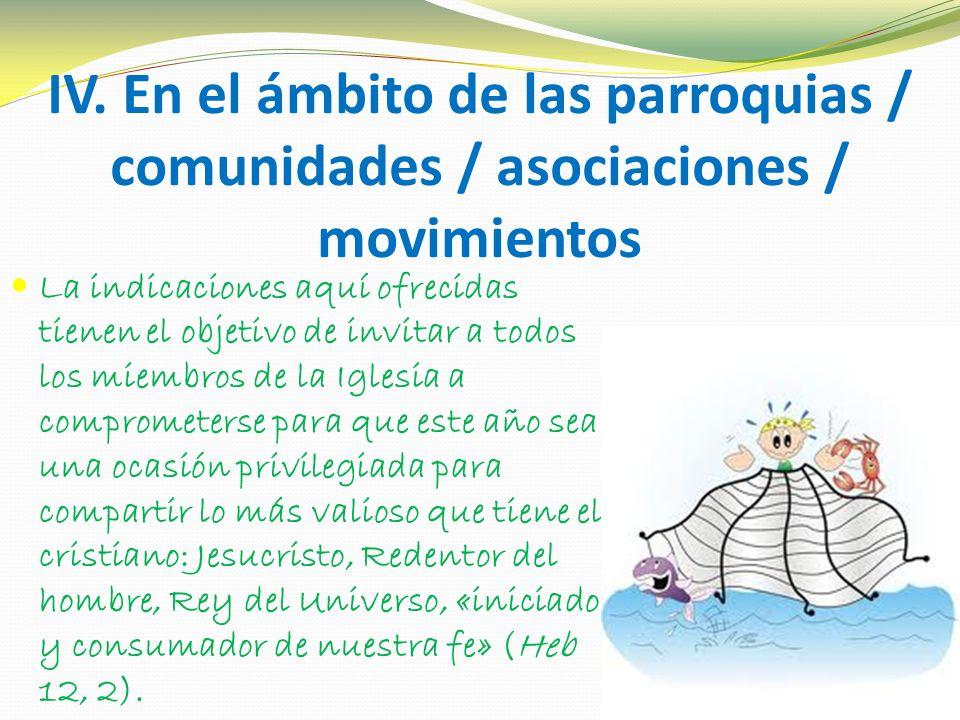 IV. En el ámbito de las parroquias / comunidades / asociaciones / movimientos La indicaciones aquí ofrecidas tienen el objetivo de invitar a todos los
