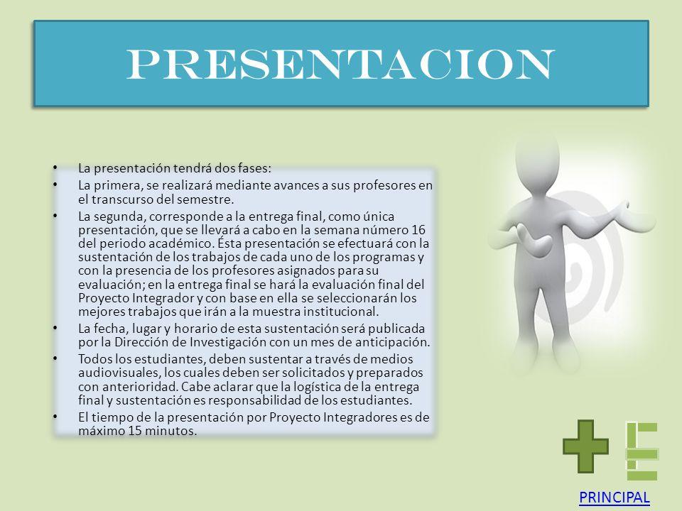 PRESENTACION PRESENTACION La presentación tendrá dos fases: La primera, se realizará mediante avances a sus profesores en el transcurso del semestre.