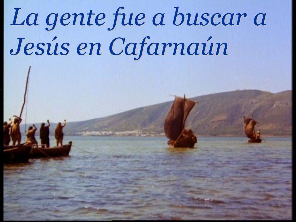 La gente fue a buscar a Jesús en Cafarnaún.