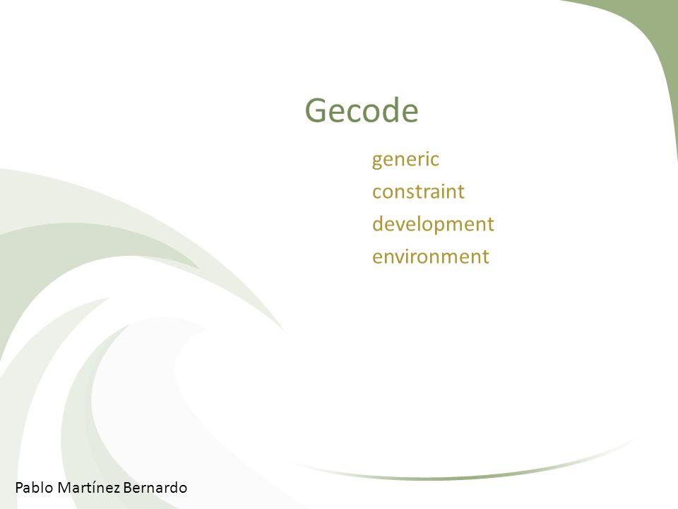Gecode generic constraint development environment Pablo Martínez Bernardo