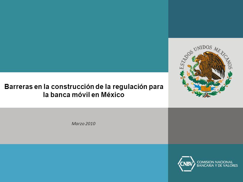 Barreras en la construcción de la regulación para la banca móvil en México Marzo 2010