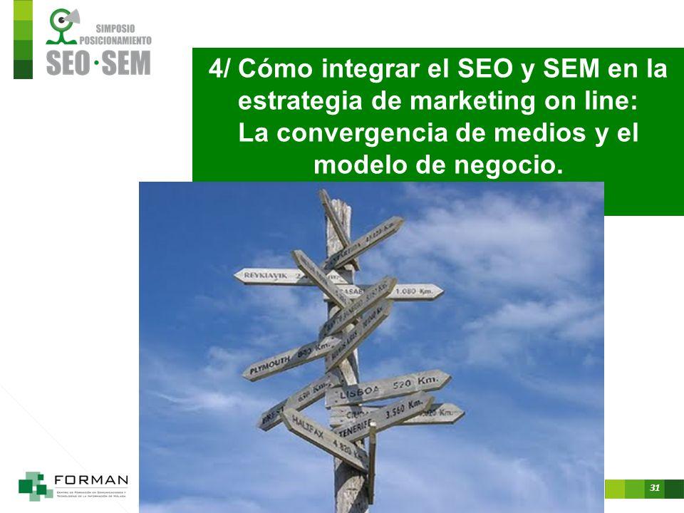 30 VALOR= CONTENT + PLACE (qué, dónde y cuándo) El Marketing de contenidos se consolida como la base para desarrollar una efectiva estrategia online.