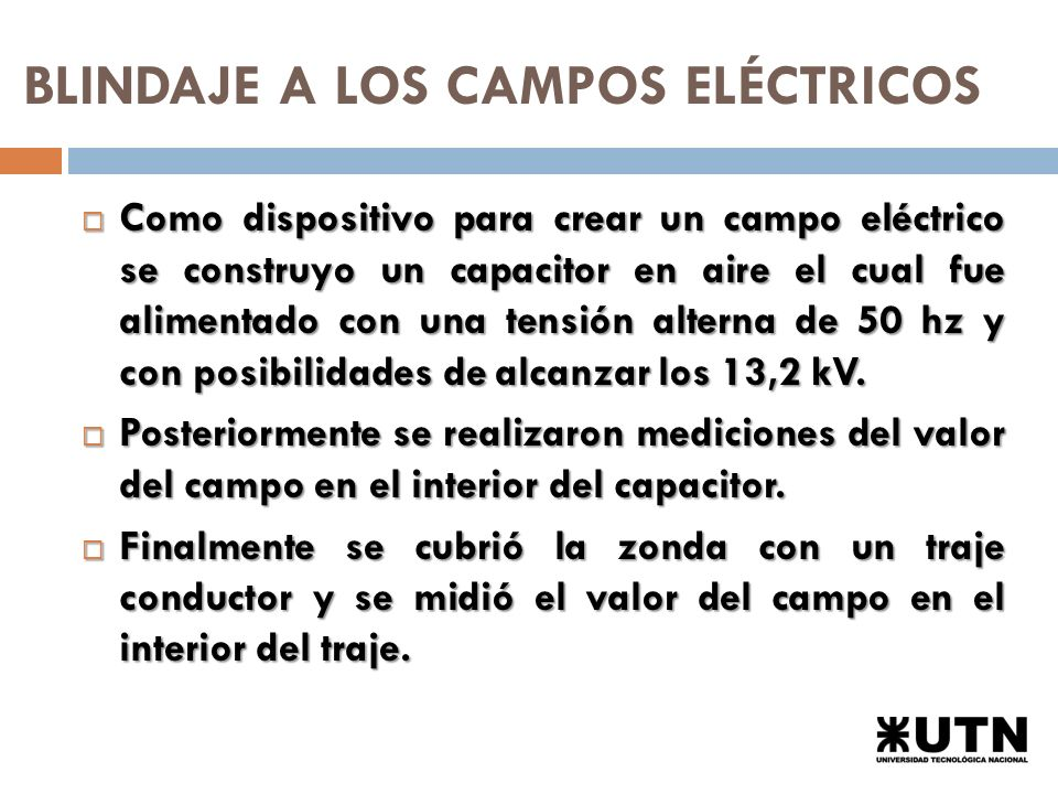 BLINDAJE A LOS CAMPOS ELÉCTRICOS Como dispositivo para crear un campo eléctrico se construyo un capacitor en aire el cual fue alimentado con una tensión alterna de 50 hz y con posibilidades de alcanzar los 13,2 kV.