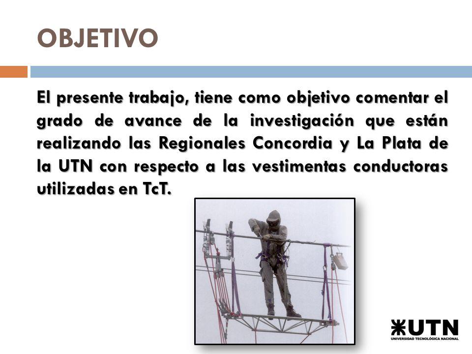 OBJETIVO El presente trabajo, tiene como objetivo comentar el grado de avance de la investigación que están realizando las Regionales Concordia y La Plata de la UTN con respecto a las vestimentas conductoras utilizadas en TcT.