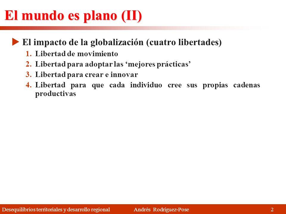 Desequilibrios territoriales y desarrollo regional Andrés Rodríguez-Pose 1 Thomas Friedman 1.Periodista (NYT) 2.Escritor 3.3 veces vencedor el Premio Pulitzer 4.Gurú de la globalización El mundo es plano