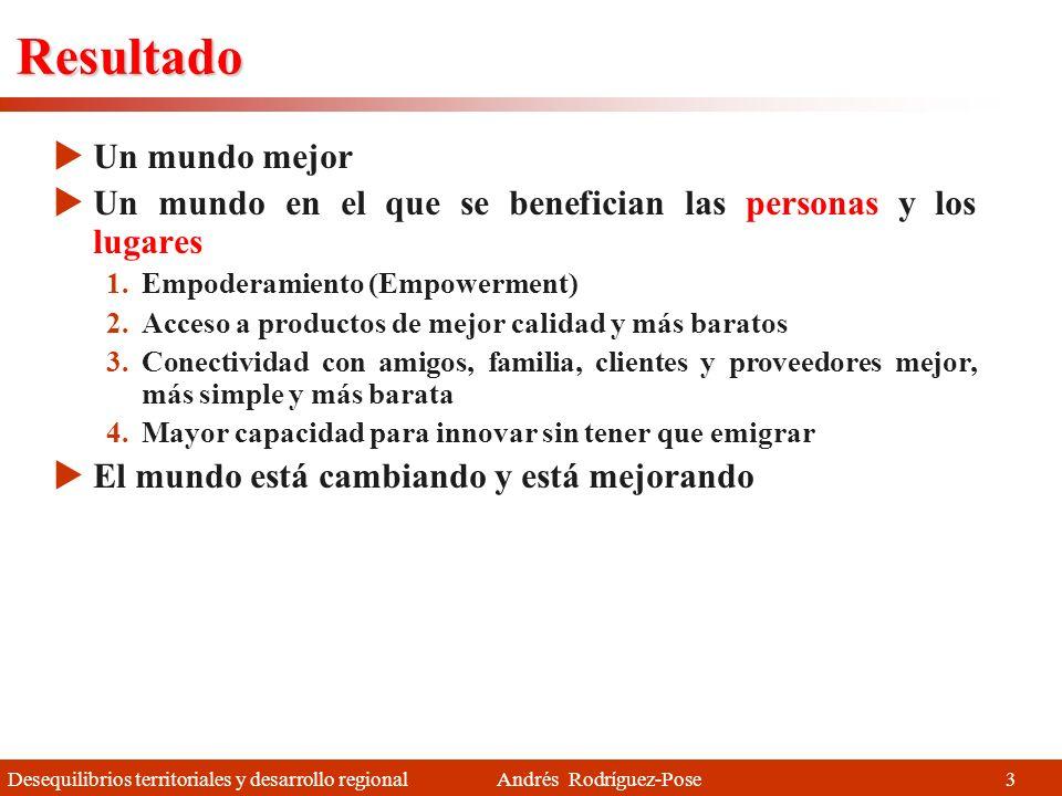 Desequilibrios territoriales y desarrollo regional Andrés Rodríguez-Pose La evidencia Fuente: Indicadores de Desarrollo Mundial (Banco Mundial 2007) La población urbana, como porcentaje del total de población no ha hecho sino crecer, aunque a distinto ritmo 13