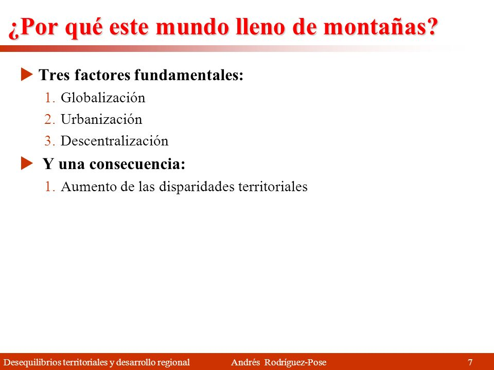 Desequilibrios territoriales y desarrollo regional Andrés Rodríguez-Pose ¿Qué se necesita en enfoques territoriales.