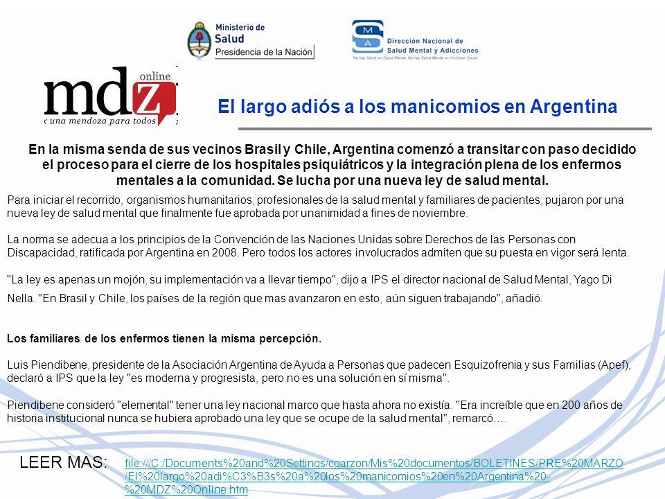 El largo adiós a los manicomios en Argentina En la misma senda de sus vecinos Brasil y Chile, Argentina comenzó a transitar con paso decidido el proceso para el cierre de los hospitales psiquiátricos y la integración plena de los enfermos mentales a la comunidad.