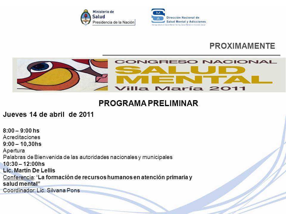 PROXIMAMENTE PROGRAMA PRELIMINAR Jueves 14 de abril de 2011 8:00 – 9:00 hs Acreditaciones 9:00 – 10,30hs Apertura Palabras de Bienvenida de las autoridades nacionales y municipales 10:30 – 12:00hs Lic.