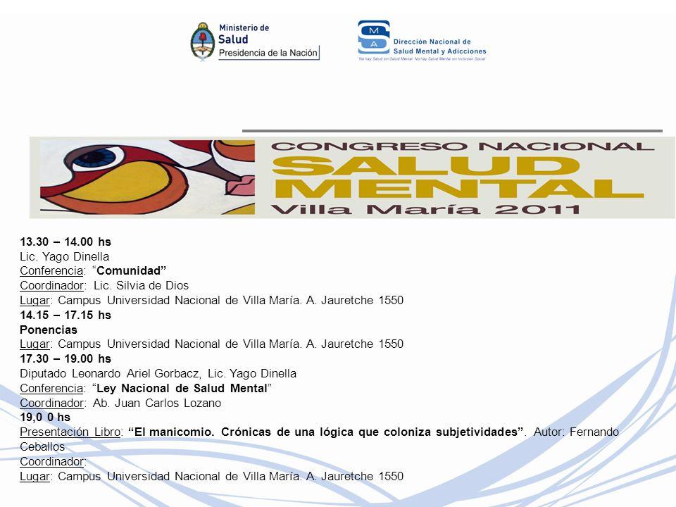 13.30 – 14.00 hs Lic. Yago Dinella Conferencia: Comunidad Coordinador: Lic. Silvia de Dios Lugar: Campus Universidad Nacional de Villa María. A. Jaure