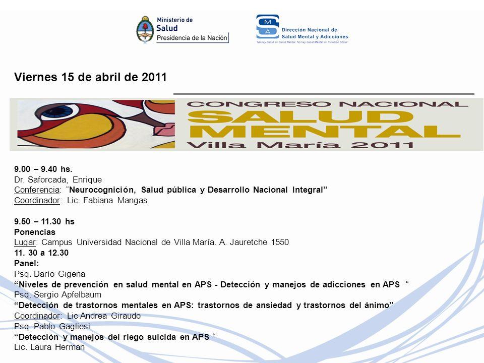 Viernes 15 de abril de 2011 9.00 – 9.40 hs. Dr. Saforcada, Enrique Conferencia: Neurocognición, Salud pública y Desarrollo Nacional Integral Coordinad