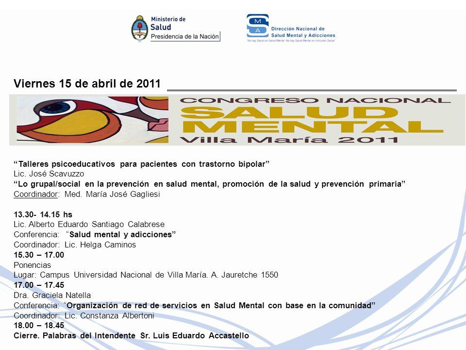 Viernes 15 de abril de 2011 Talleres psicoeducativos para pacientes con trastorno bipolar Lic. José Scavuzzo Lo grupal/social en la prevención en salu