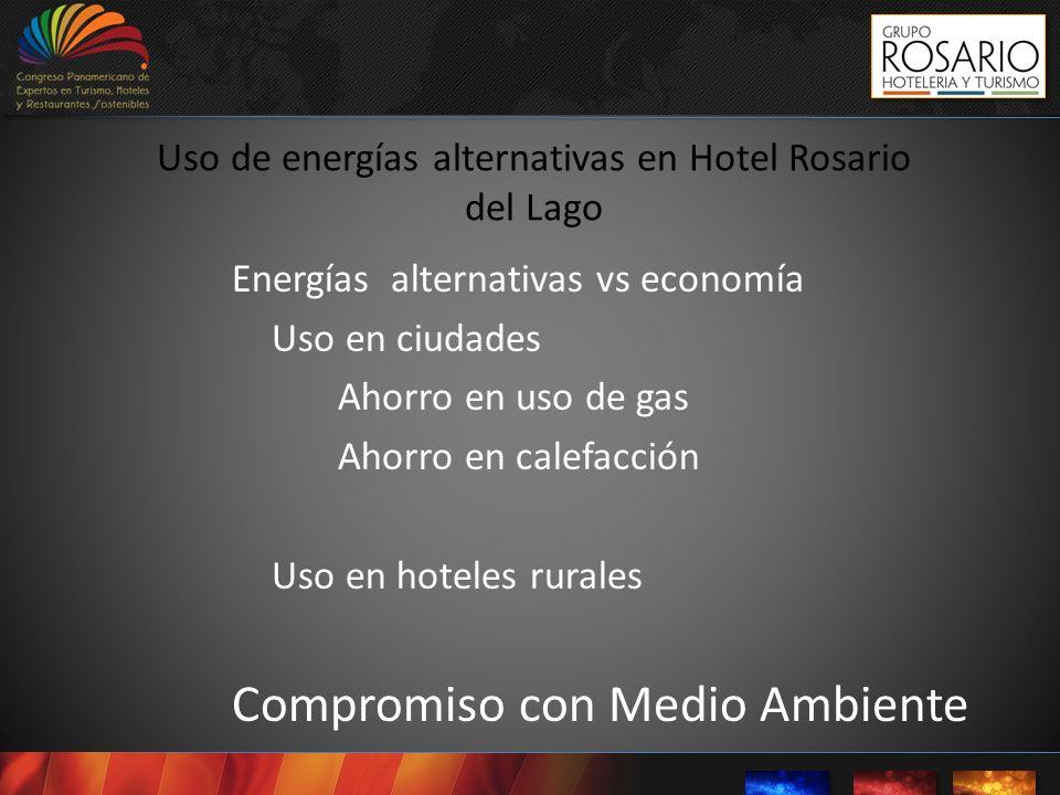 Uso de energías alternativas en Hotel Rosario del Lago Energías alternativas vs economía Uso en ciudades Ahorro en uso de gas Ahorro en calefacción Us
