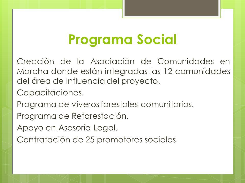 Programa Social Creación de la Asociación de Comunidades en Marcha donde están integradas las 12 comunidades del área de influencia del proyecto. Capa
