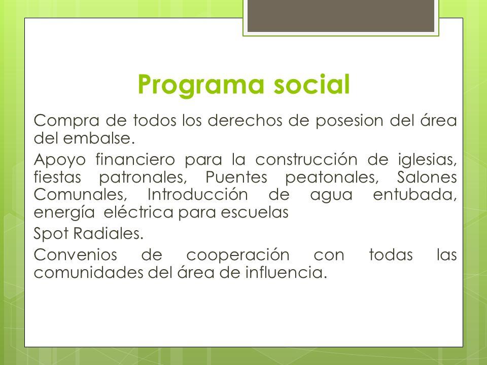 Programa social Compra de todos los derechos de posesion del área del embalse. Apoyo financiero para la construcción de iglesias, fiestas patronales,