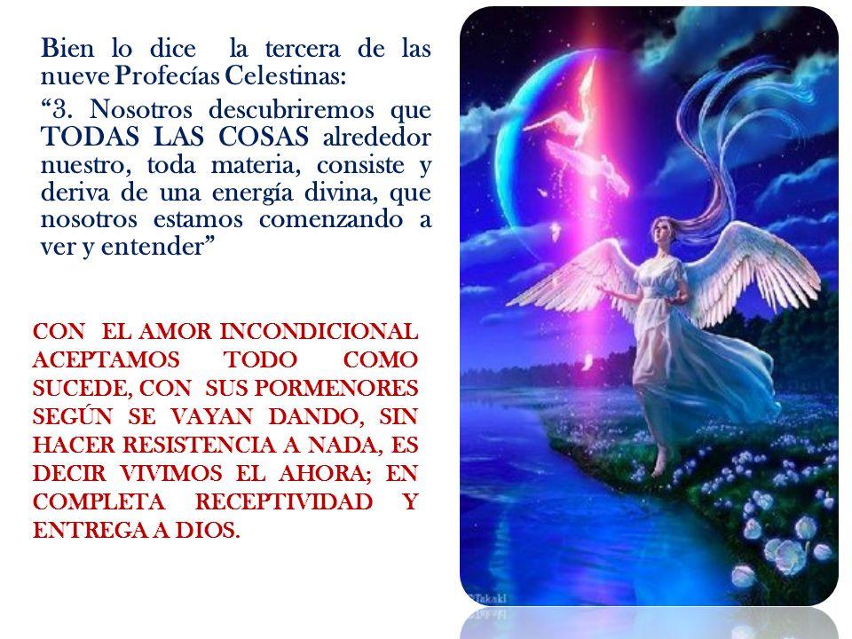 Bien lo dice la tercera de las nueve Profecías Celestinas: 3. Nosotros descubriremos que TODAS LAS COSAS alrededor nuestro, toda materia, consiste y d
