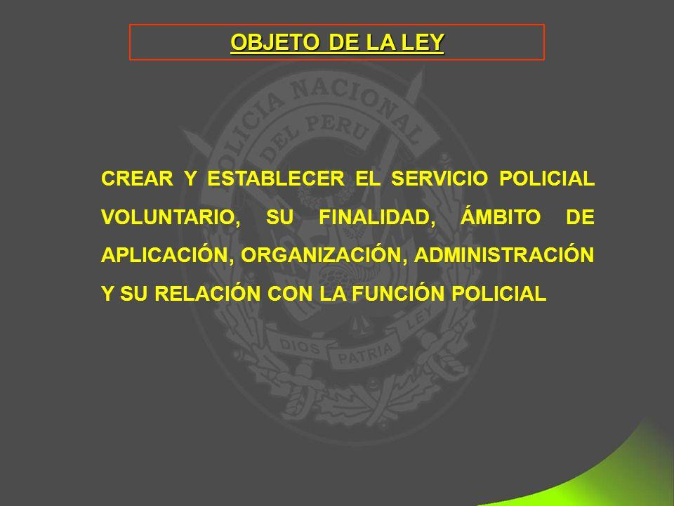 CREAR Y ESTABLECER EL SERVICIO POLICIAL VOLUNTARIO, SU FINALIDAD, ÁMBITO DE APLICACIÓN, ORGANIZACIÓN, ADMINISTRACIÓN Y SU RELACIÓN CON LA FUNCIÓN POLICIAL OBJETO DE LA LEY