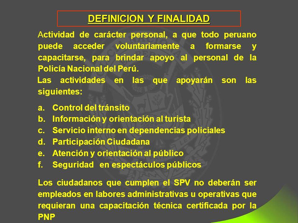 Actividad de carácter personal, a que todo peruano puede acceder voluntariamente a formarse y capacitarse, para brindar apoyo al personal de la Policía Nacional del Perú.