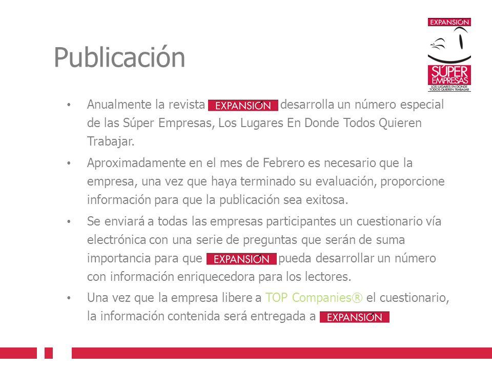 Publicación Anualmente la revista EXPANSION desarrolla un número especial de las Súper Empresas, Los Lugares En Donde Todos Quieren Trabajar. Aproxima