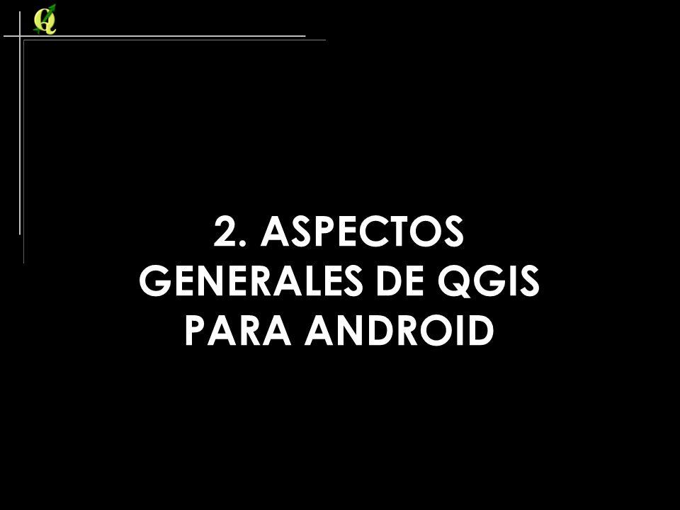 2. ASPECTOS GENERALES DE QGIS PARA ANDROID