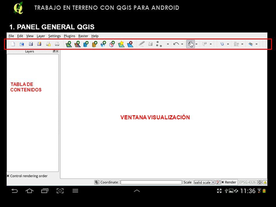 TRABAJO EN TERRENO CON QGIS PARA ANDROID VENTANA VISUALIZACIÓN TABLA DE CONTENIDOS 1. PANEL GENERAL QGIS