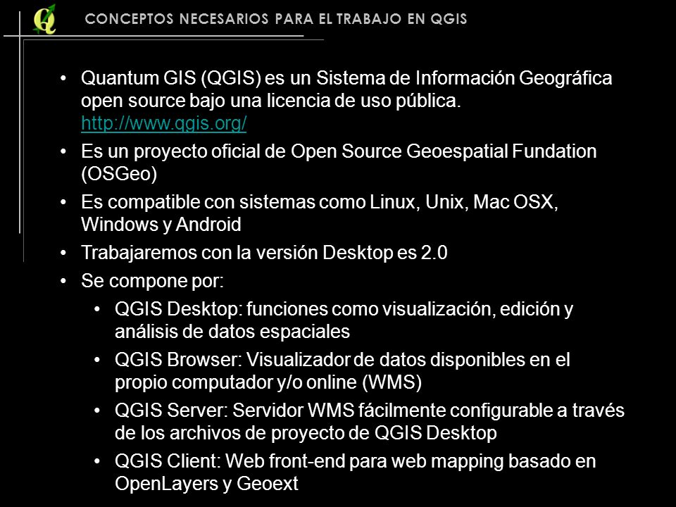 Soporta una variedad de formatos vectoriales y raster Desde septiembre de 2011 QGIS está disponible para Android 4.0 (IceCreamSandwich), fecha desde la cual se han desarrollado una serie de mejoras.