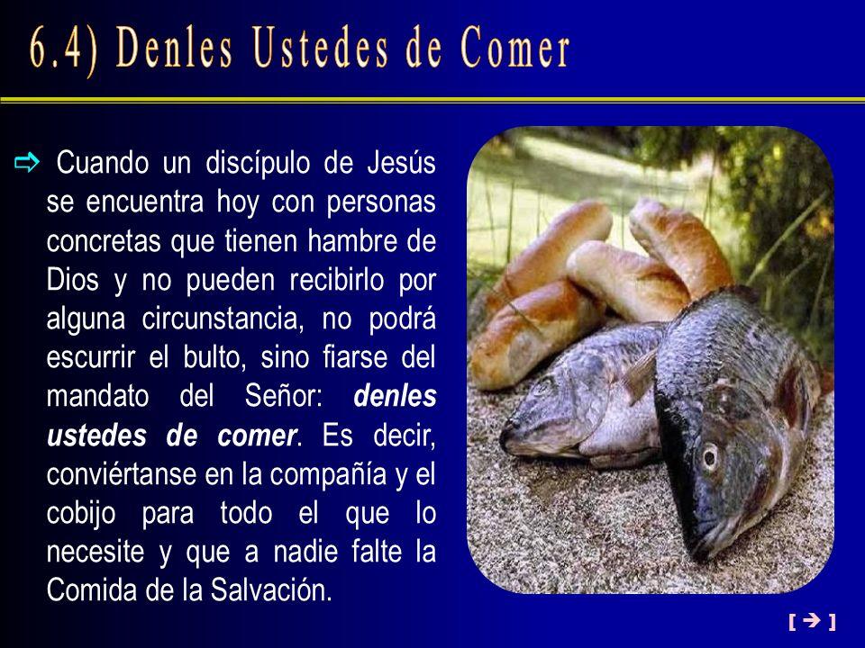 Cuando un discípulo de Jesús se encuentra hoy con personas concretas que tienen hambre de Dios y no pueden recibirlo por alguna circunstancia, no podr