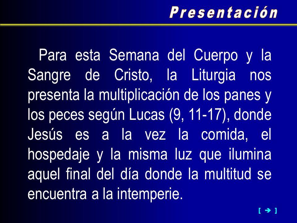Para esta Semana del Cuerpo y la Sangre de Cristo, la Liturgia nos presenta la multiplicación de los panes y los peces según Lucas (9, 11-17), donde J
