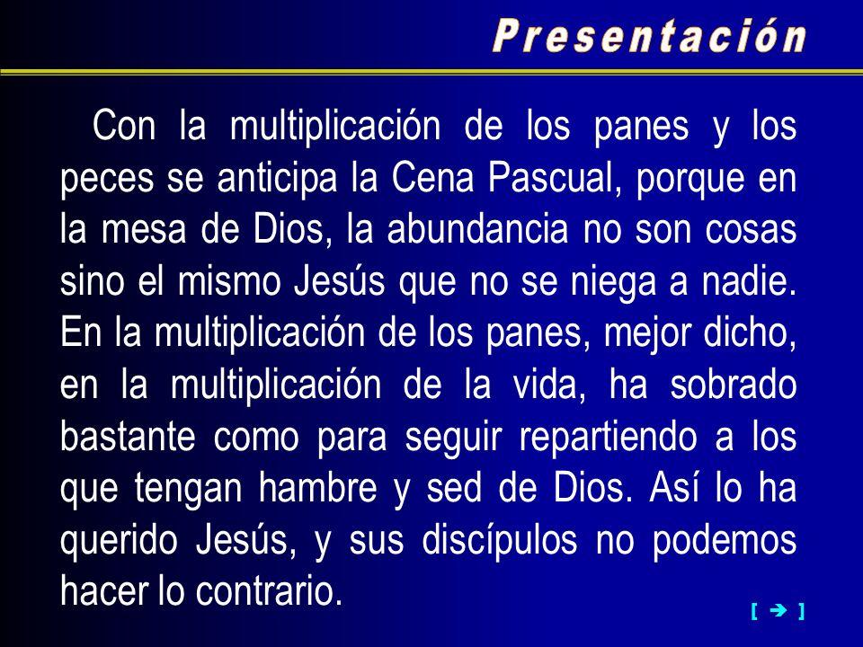 Con la multiplicación de los panes y los peces se anticipa la Cena Pascual, porque en la mesa de Dios, la abundancia no son cosas sino el mismo Jesús