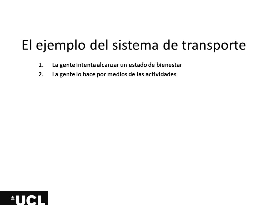 El ejemplo del sistema de transporte 1.La gente intenta alcanzar un estado de bienestar 2.La gente lo hace por medios de las actividades