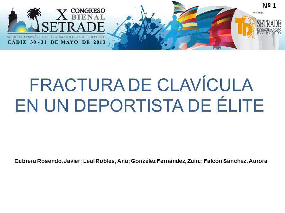 Nº 1 FRACTURA DE CLAVÍCULA EN UN DEPORTISTA DE ÉLITE Cabrera Rosendo, Javier; Leal Robles, Ana; González Fernández, Zaira; Falcón Sánchez, Aurora
