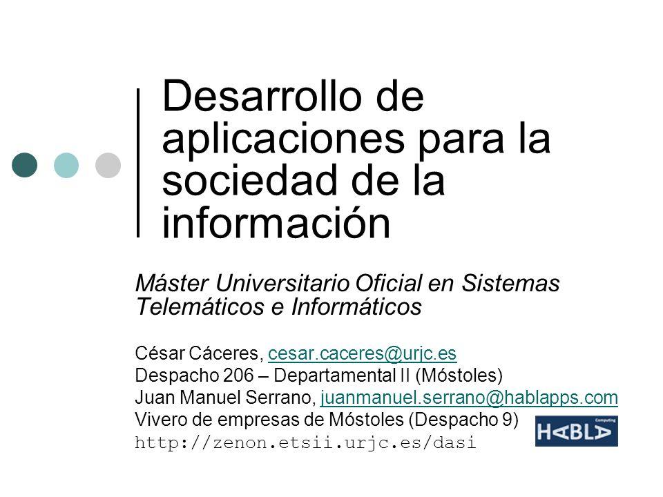 Desarrollo de aplicaciones para la sociedad de la información Máster Universitario Oficial en Sistemas Telemáticos e Informáticos César Cáceres, cesar