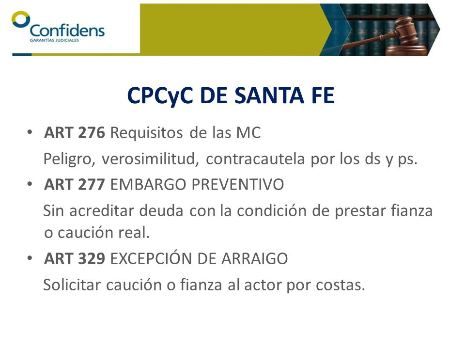 CPCyC DE SANTA FE ART 276 Requisitos de las MC Peligro, verosimilitud, contracautela por los ds y ps. ART 277 EMBARGO PREVENTIVO Sin acreditar deuda c
