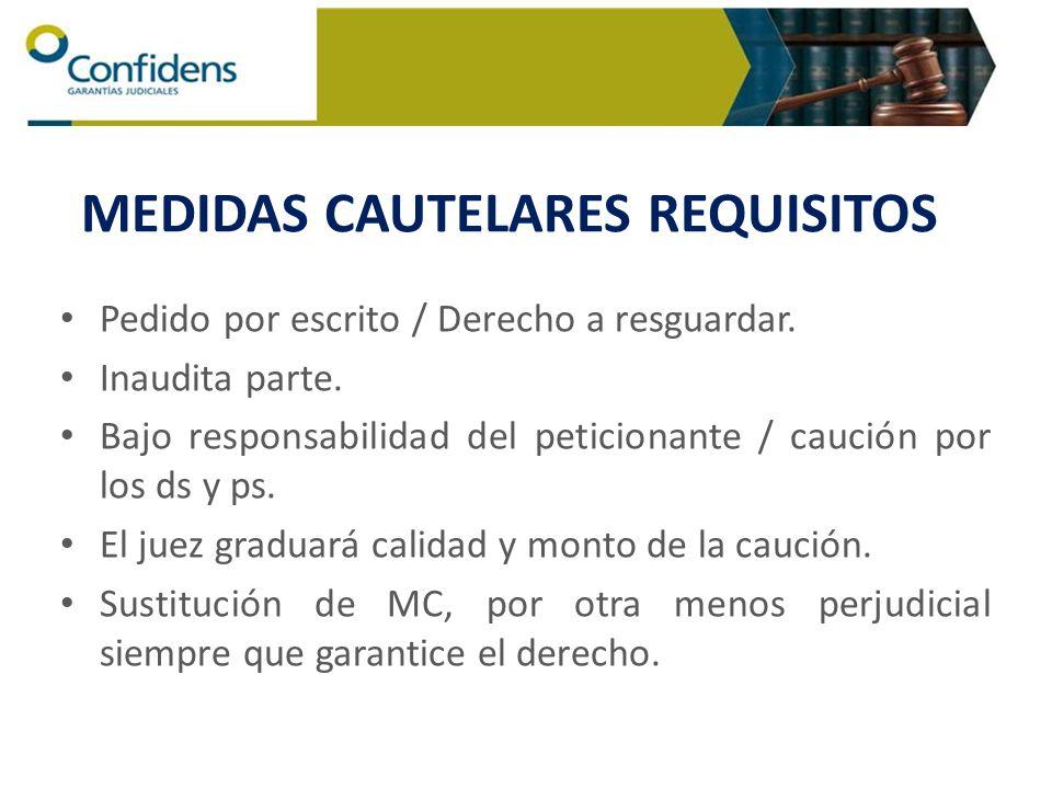 MEDIDAS CAUTELARES REQUISITOS Pedido por escrito / Derecho a resguardar. Inaudita parte. Bajo responsabilidad del peticionante / caución por los ds y