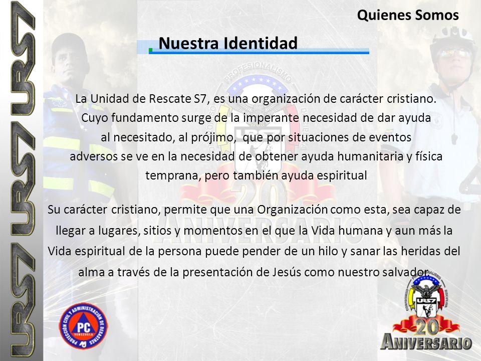 Nuestra Identidad Quienes Somos La Unidad de Rescate S7, es una organización de carácter cristiano. Cuyo fundamento surge de la imperante necesidad de