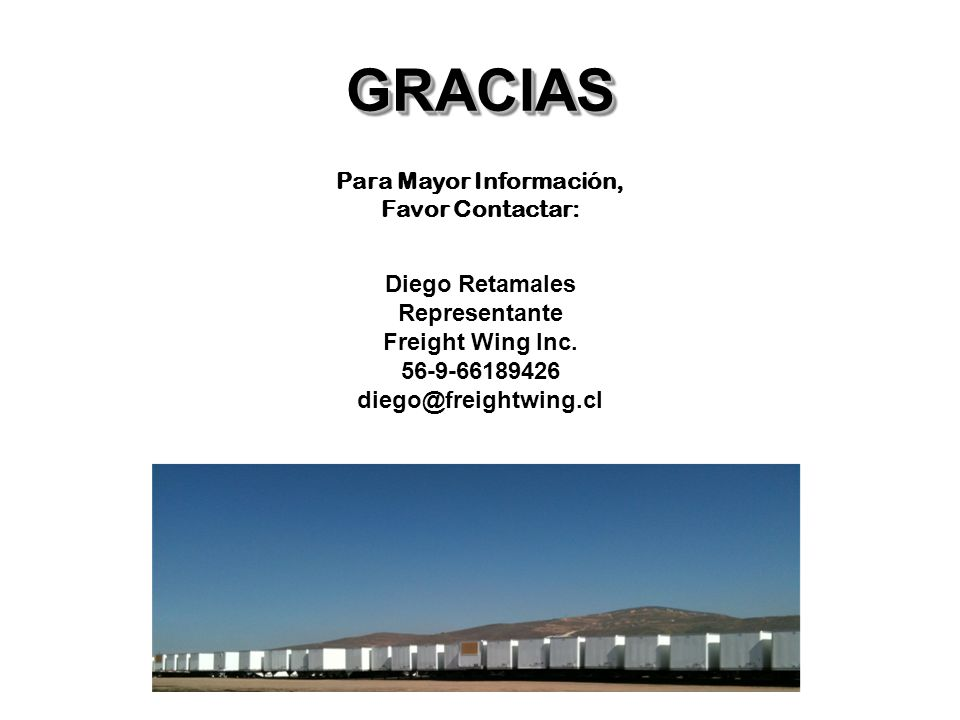 GRACIASGRACIAS Para Mayor Información, Favor Contactar: Diego Retamales Representante Freight Wing Inc. 56-9-66189426 diego@freightwing.cl