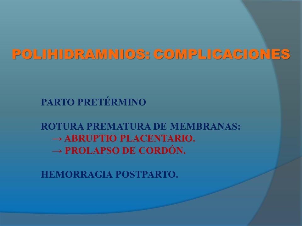 POLIHIDRAMNIOS: COMPLICACIONES PARTO PRETÉRMINO ROTURA PREMATURA DE MEMBRANAS: ABRUPTIO PLACENTARIO.