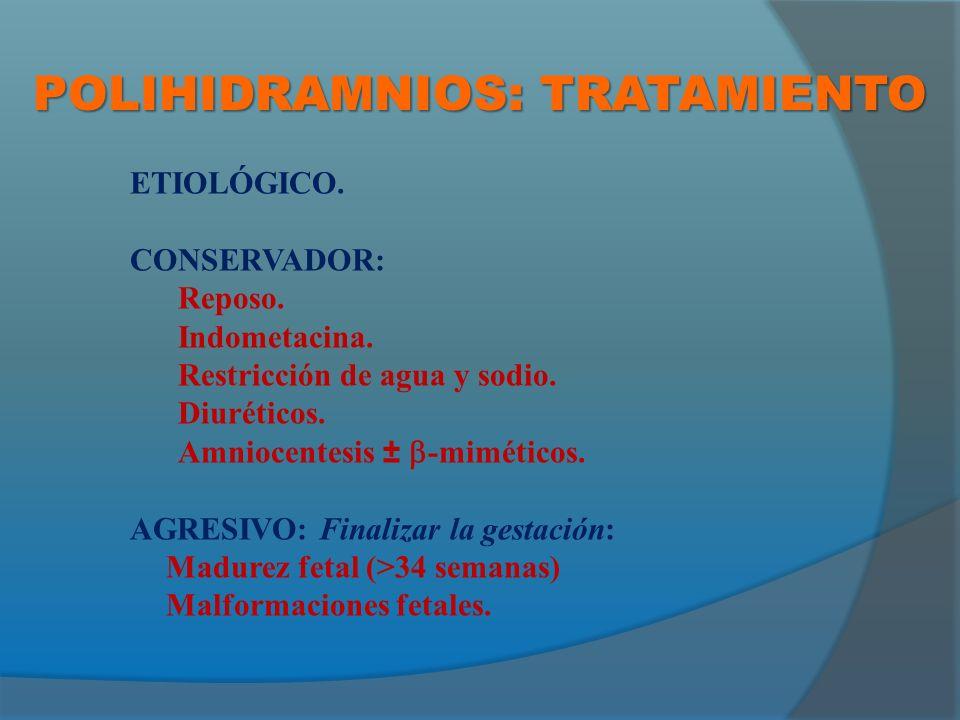 POLIHIDRAMNIOS: TRATAMIENTO ETIOLÓGICO.CONSERVADOR: Reposo.